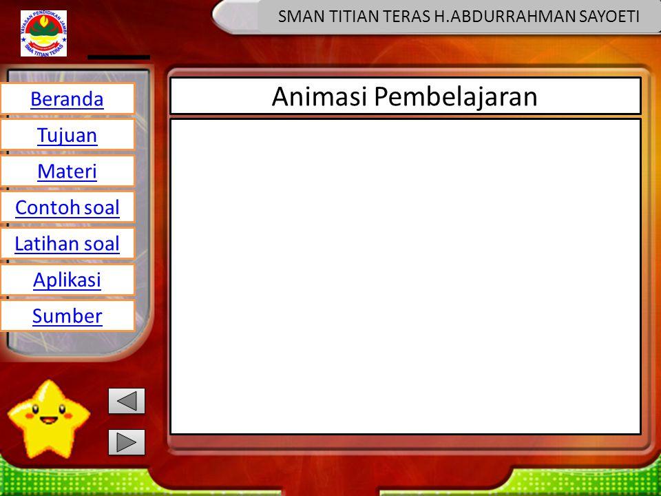 Beranda Tujuan Materi Latihan soal Contoh soal Aplikasi Sumber SMAN TITIAN TERAS H.ABDURRAHMAN SAYOETI Animasi Pembelajaran