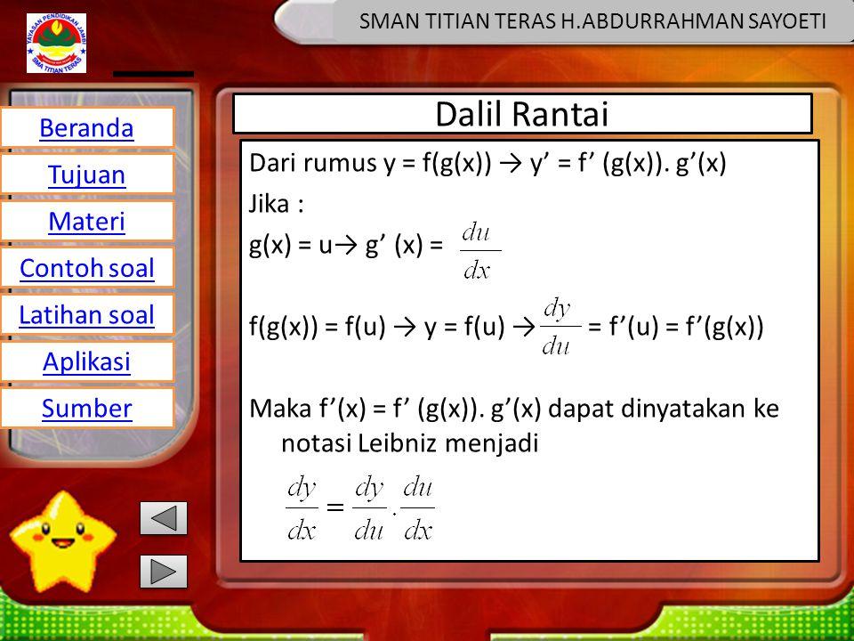 Beranda Tujuan Materi Latihan soal Contoh soal Aplikasi Sumber SMAN TITIAN TERAS H.ABDURRAHMAN SAYOETI Dalil Rantai Dari rumus y = f(g(x)) → y' = f' (g(x)).