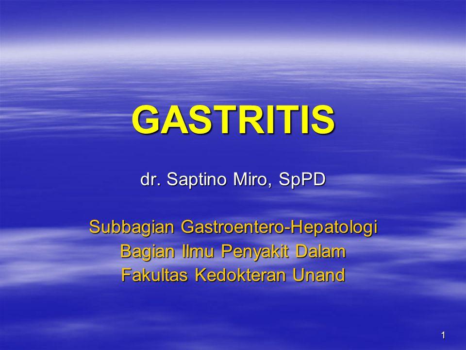 1 GASTRITIS dr. Saptino Miro, SpPD Subbagian Gastroentero-Hepatologi Bagian Ilmu Penyakit Dalam Fakultas Kedokteran Unand