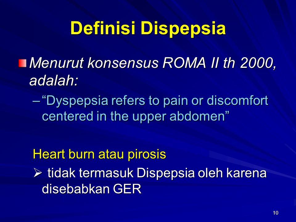 """10 Definisi Dispepsia Menurut konsensus ROMA II th 2000, adalah: –""""Dyspepsia refers to pain or discomfort centered in the upper abdomen"""" Heart burn at"""