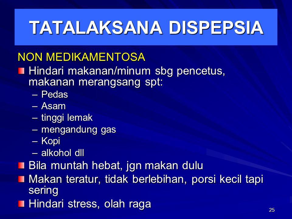25 TATALAKSANA DISPEPSIA NON MEDIKAMENTOSA Hindari makanan/minum sbg pencetus, makanan merangsang spt: –Pedas –Asam –tinggi lemak –mengandung gas –Kop