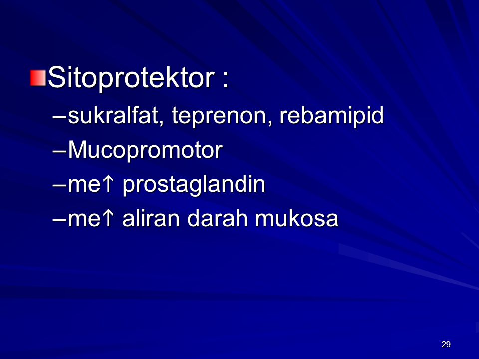29 Sitoprotektor : –sukralfat, teprenon, rebamipid –Mucopromotor –me  prostaglandin –me  aliran darah mukosa