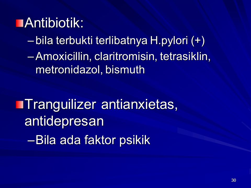 30 Antibiotik: –bila terbukti terlibatnya H.pylori (+) –Amoxicillin, claritromisin, tetrasiklin, metronidazol, bismuth Tranguilizer antianxietas, anti