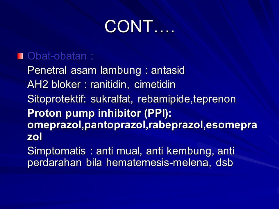 CONT…. Obat-obatan : Penetral asam lambung : antasid AH2 bloker : ranitidin, cimetidin Sitoprotektif: sukralfat, rebamipide,teprenon Proton pump inhib