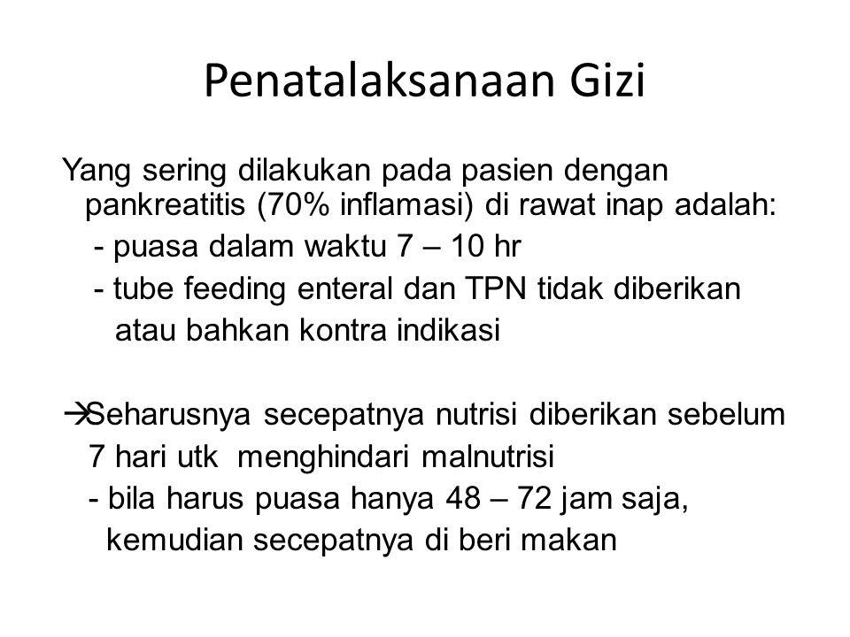 Penatalaksanaan Gizi Yang sering dilakukan pada pasien dengan pankreatitis (70% inflamasi) di rawat inap adalah: - puasa dalam waktu 7 – 10 hr - tube