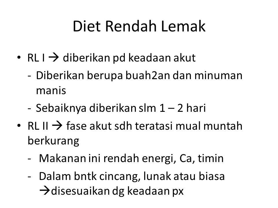 Diet Rendah Lemak RL I  diberikan pd keadaan akut -Diberikan berupa buah2an dan minuman manis -Sebaiknya diberikan slm 1 – 2 hari RL II  fase akut s