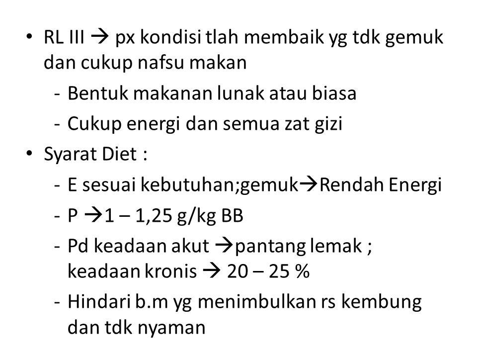RL III  px kondisi tlah membaik yg tdk gemuk dan cukup nafsu makan -Bentuk makanan lunak atau biasa -Cukup energi dan semua zat gizi Syarat Diet : -E