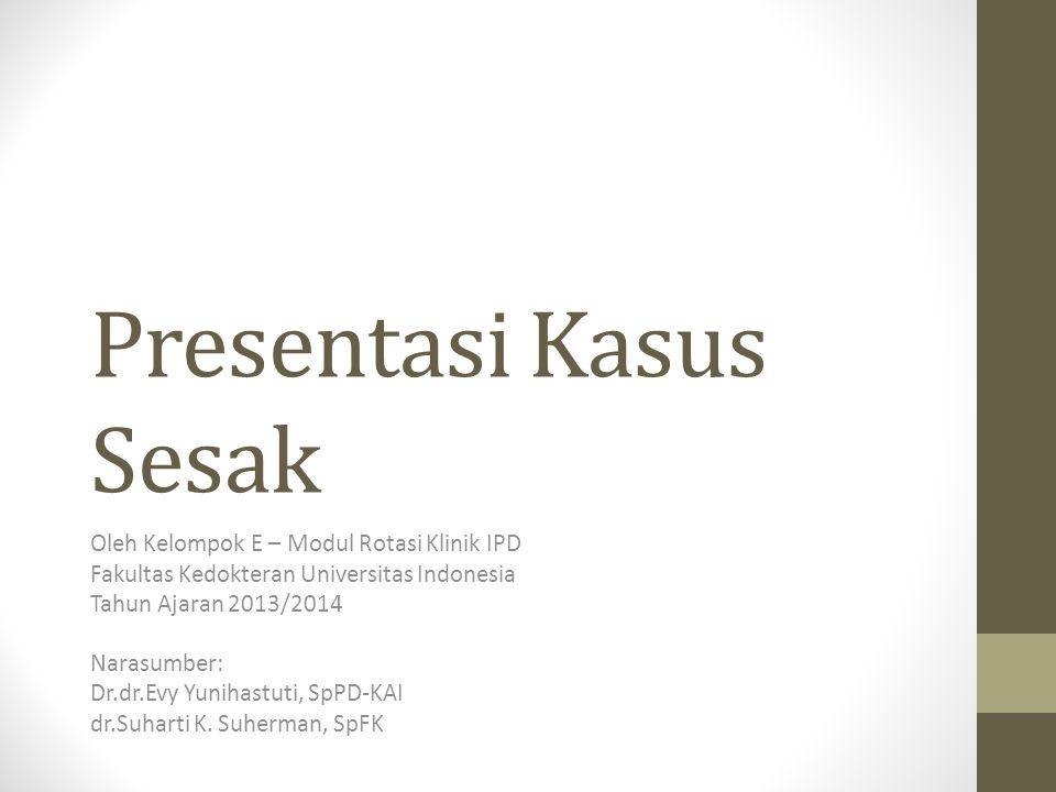 Presentasi Kasus Sesak Oleh Kelompok E – Modul Rotasi Klinik IPD Fakultas Kedokteran Universitas Indonesia Tahun Ajaran 2013/2014 Narasumber: Dr.dr.Ev