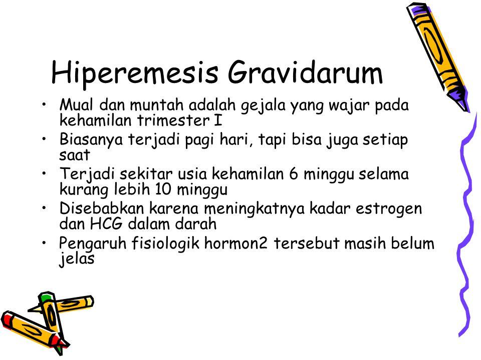Hiperemesis Gravidarum Mual dan muntah adalah gejala yang wajar pada kehamilan trimester I Biasanya terjadi pagi hari, tapi bisa juga setiap saat Terj