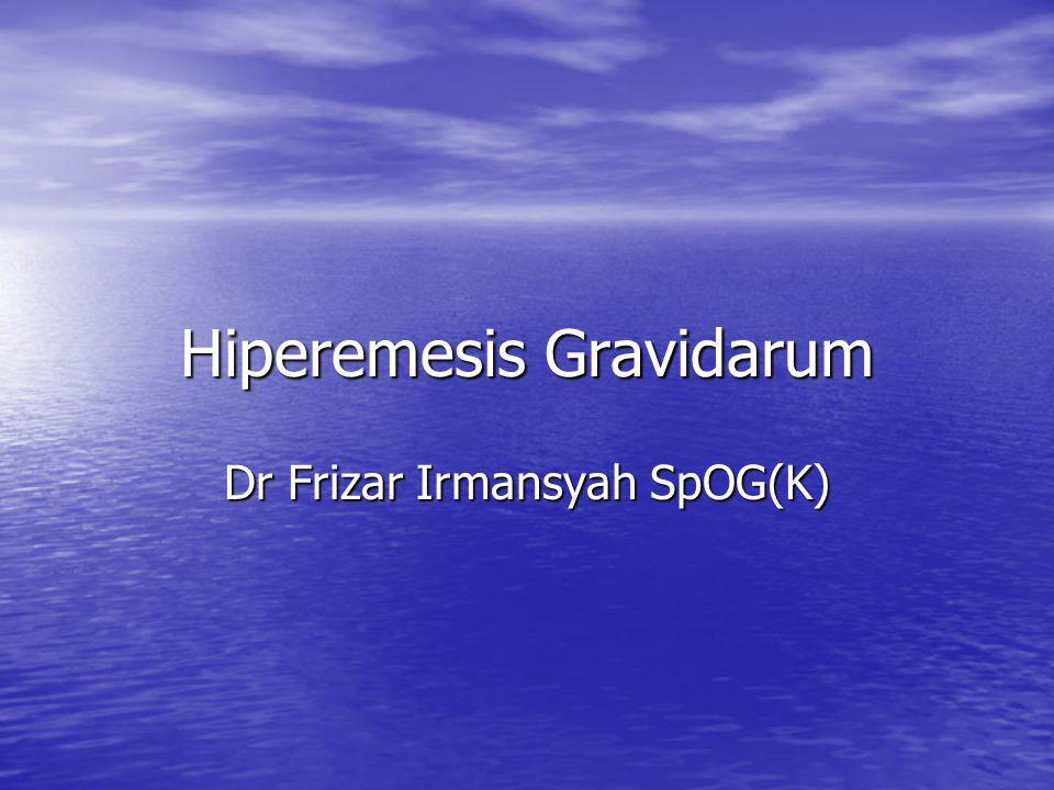 Hiperemesis Gravidarum Dr Frizar Irmansyah SpOG(K)