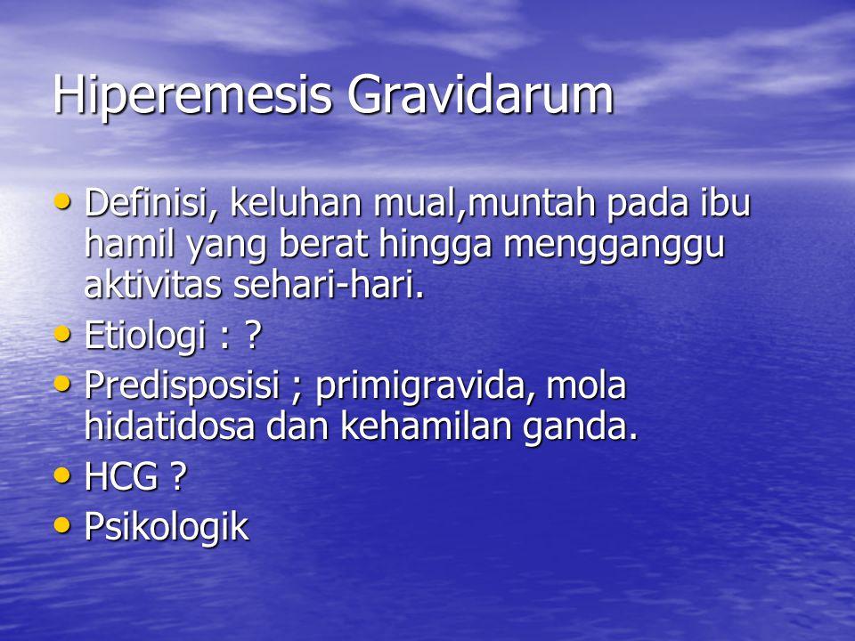 Hiperemesis Gravidarum Definisi, keluhan mual,muntah pada ibu hamil yang berat hingga mengganggu aktivitas sehari-hari. Definisi, keluhan mual,muntah
