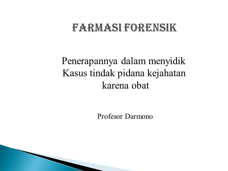 FARMASI FORENSIK Penerapannya dalam menyidik Kasus tindak pidana kejahatan karena obat Profesor Darmono