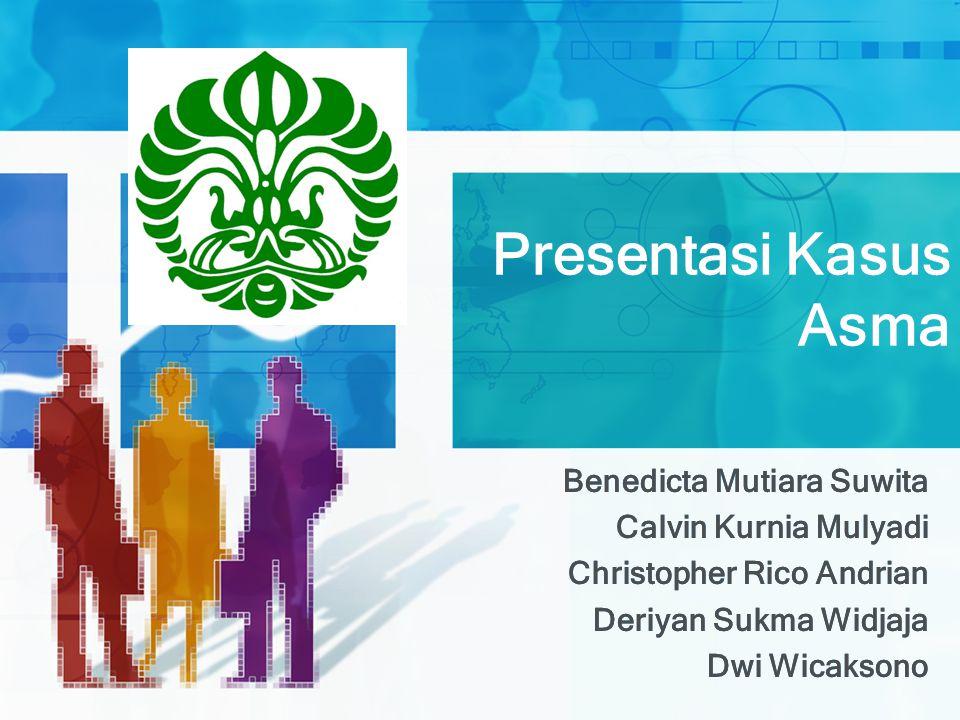 Presentasi Kasus Asma Benedicta Mutiara Suwita Calvin Kurnia Mulyadi Christopher Rico Andrian Deriyan Sukma Widjaja Dwi Wicaksono Benedicta Mutiara Su