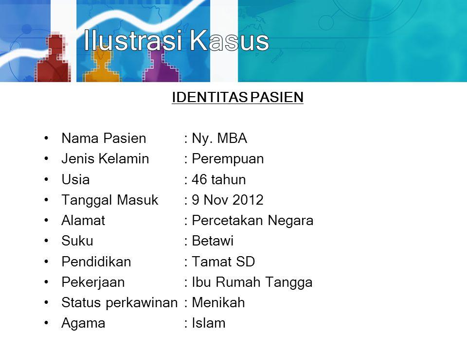 IDENTITAS PASIEN Nama Pasien: Ny. MBA Jenis Kelamin: Perempuan Usia: 46 tahun Tanggal Masuk: 9 Nov 2012 Alamat: Percetakan Negara Suku: Betawi Pendidi