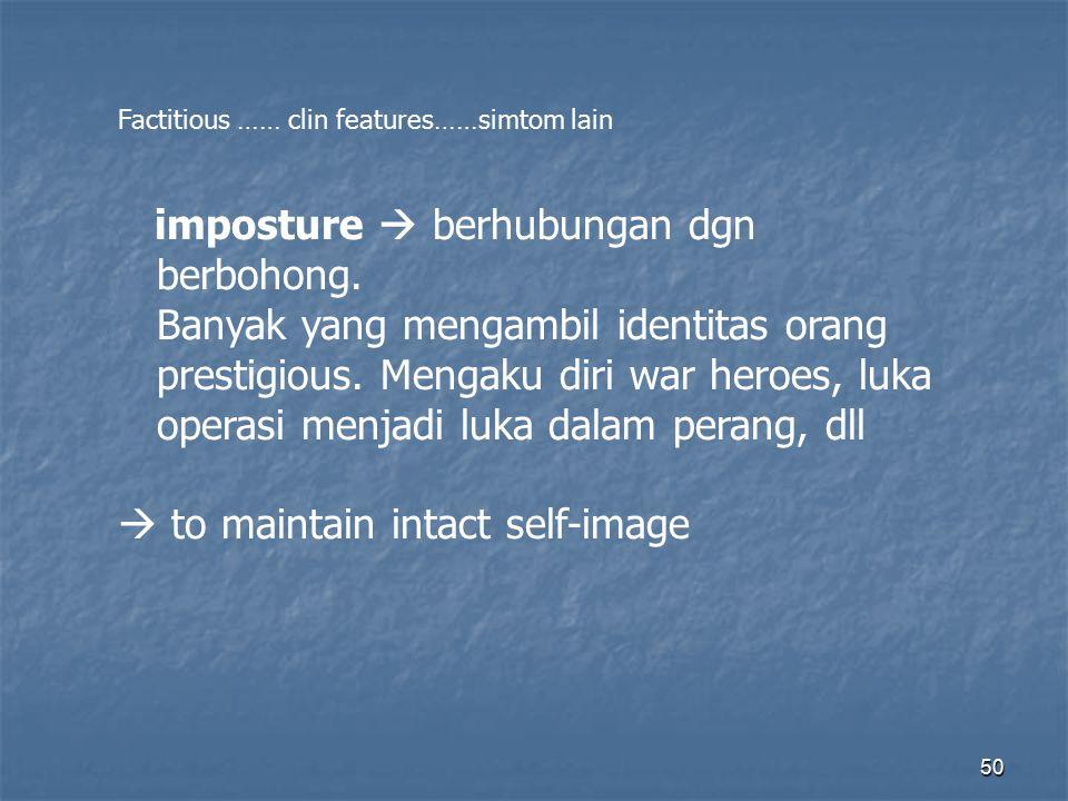 50 Factitious …… clin features……simtom lain imposture  berhubungan dgn berbohong.