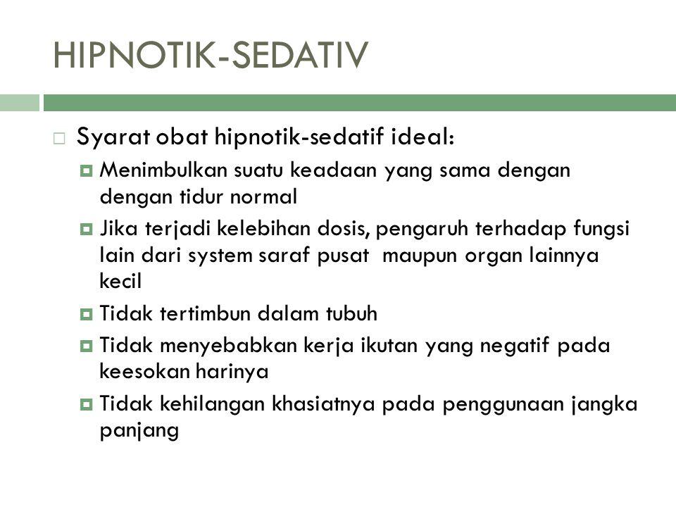 HIPNOTIK-SEDATIV  Syarat obat hipnotik-sedatif ideal:  Menimbulkan suatu keadaan yang sama dengan dengan tidur normal  Jika terjadi kelebihan dosis