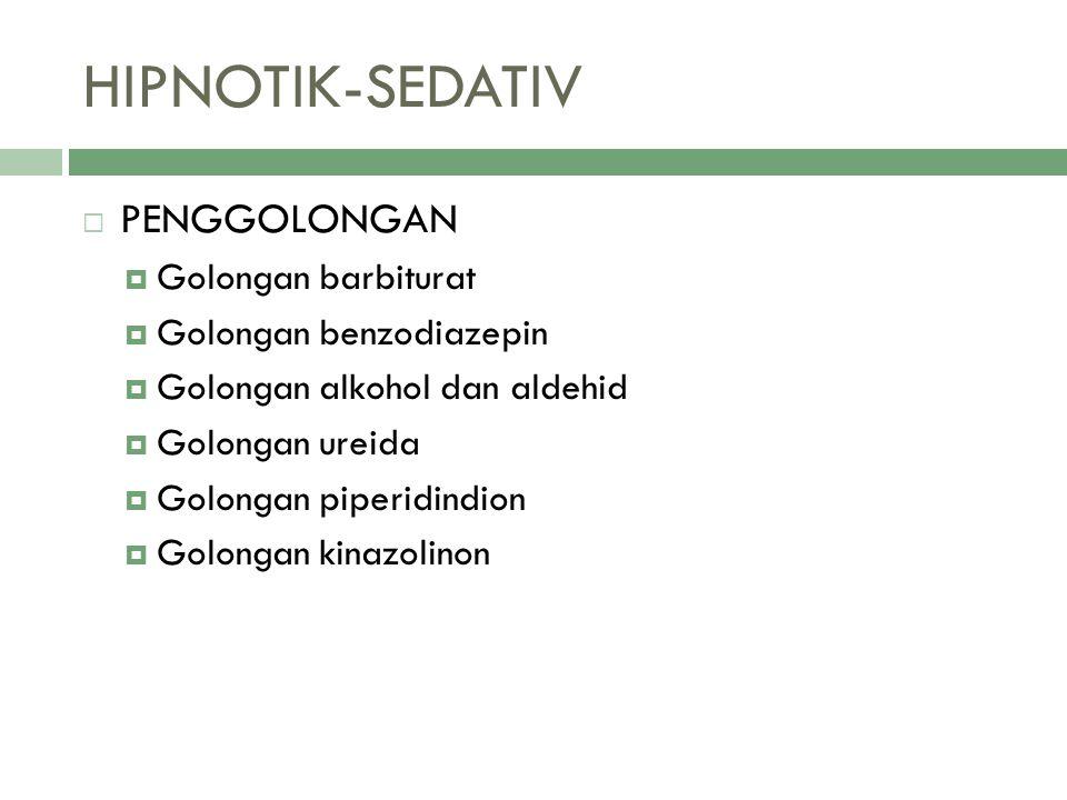 HIPNOTIK-SEDATIV  PENGGOLONGAN  Golongan barbiturat  Golongan benzodiazepin  Golongan alkohol dan aldehid  Golongan ureida  Golongan piperidindi