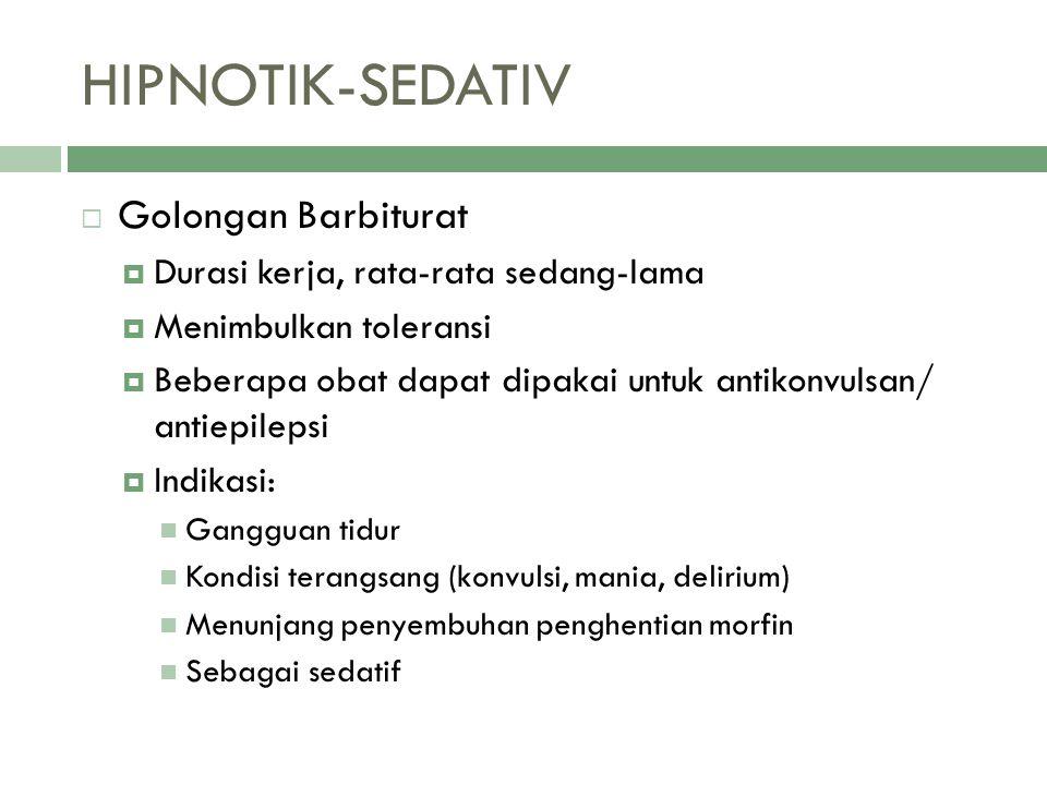 HIPNOTIK-SEDATIV  Golongan Barbiturat  Durasi kerja, rata-rata sedang-lama  Menimbulkan toleransi  Beberapa obat dapat dipakai untuk antikonvulsan