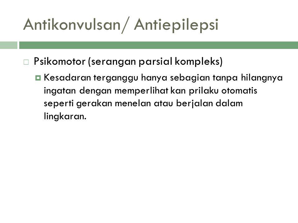 Antikonvulsan/ Antiepilepsi  Psikomotor (serangan parsial kompleks)  Kesadaran terganggu hanya sebagian tanpa hilangnya ingatan dengan memperlihat k