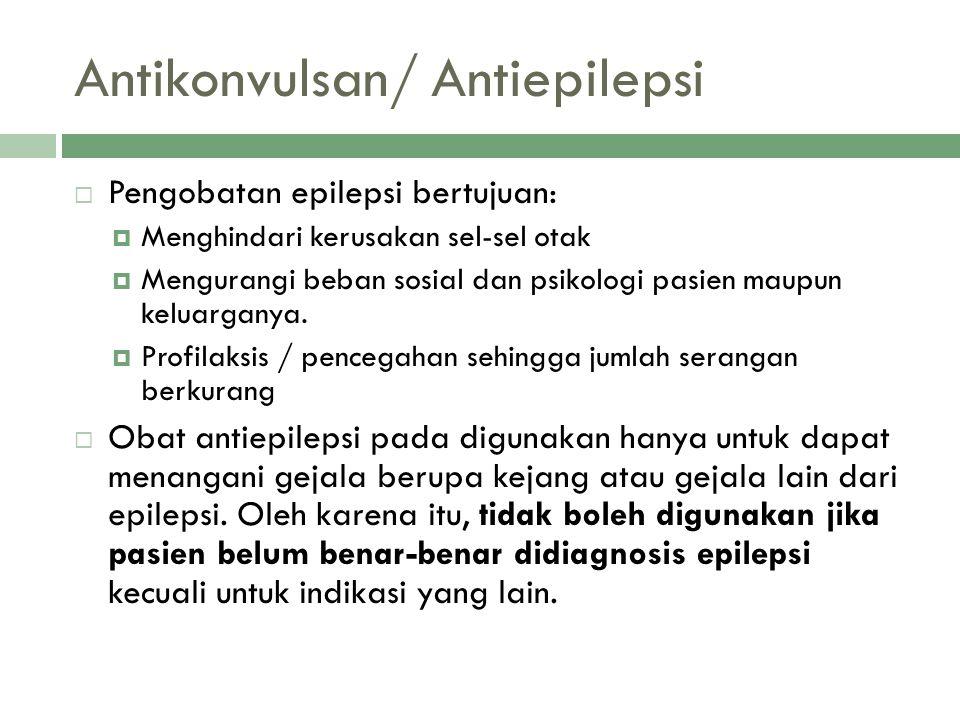 Antikonvulsan/ Antiepilepsi  Pengobatan epilepsi bertujuan:  Menghindari kerusakan sel-sel otak  Mengurangi beban sosial dan psikologi pasien maupu