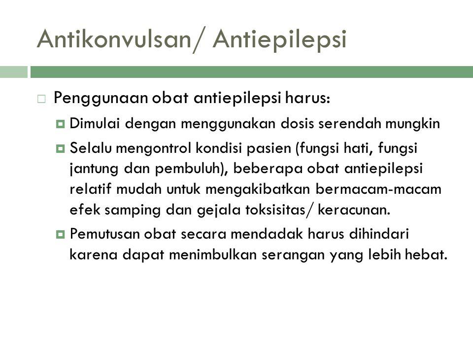 Antikonvulsan/ Antiepilepsi  Penggunaan obat antiepilepsi harus:  Dimulai dengan menggunakan dosis serendah mungkin  Selalu mengontrol kondisi pasi