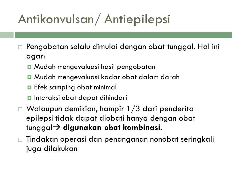 Antikonvulsan/ Antiepilepsi  Pengobatan selalu dimulai dengan obat tunggal. Hal ini agar:  Mudah mengevaluasi hasil pengobatan  Mudah mengevaluasi