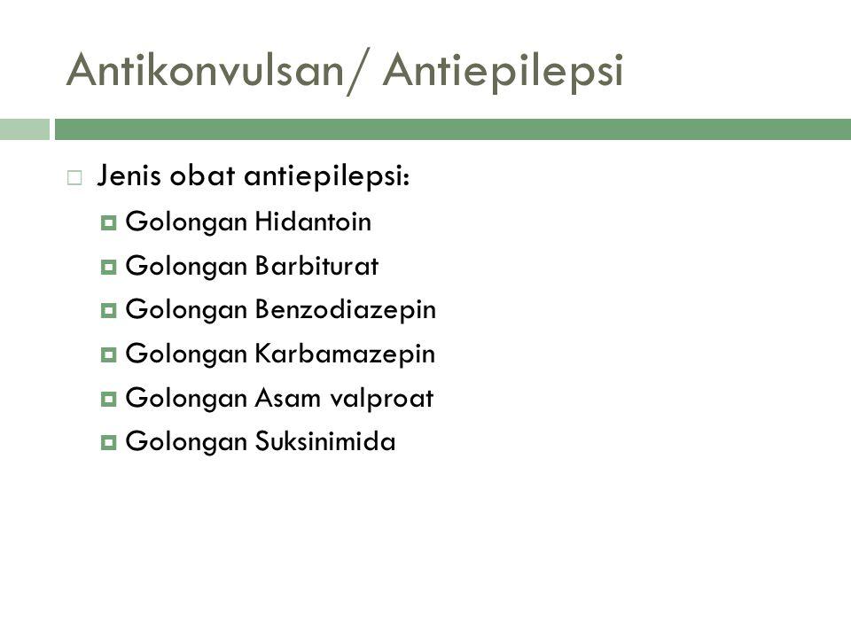 Antikonvulsan/ Antiepilepsi  Jenis obat antiepilepsi:  Golongan Hidantoin  Golongan Barbiturat  Golongan Benzodiazepin  Golongan Karbamazepin  G