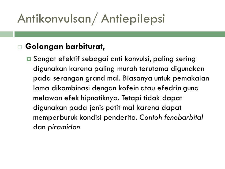 Antikonvulsan/ Antiepilepsi  Golongan barbiturat,  Sangat efektif sebagai anti konvulsi, paling sering digunakan karena paling murah terutama diguna
