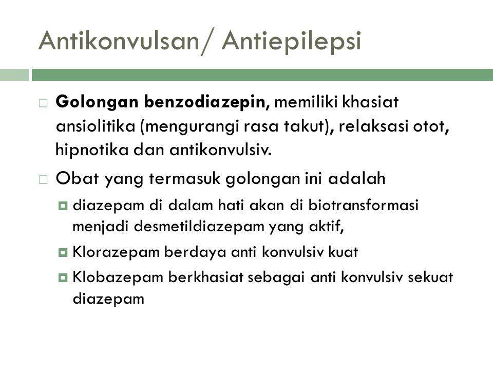 Antikonvulsan/ Antiepilepsi  Golongan benzodiazepin, memiliki khasiat ansiolitika (mengurangi rasa takut), relaksasi otot, hipnotika dan antikonvulsi