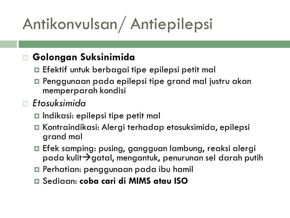 Antikonvulsan/ Antiepilepsi  Golongan Suksinimida  Efektif untuk berbagai tipe epilepsi petit mal  Penggunaan pada epilepsi tipe grand mal justru a
