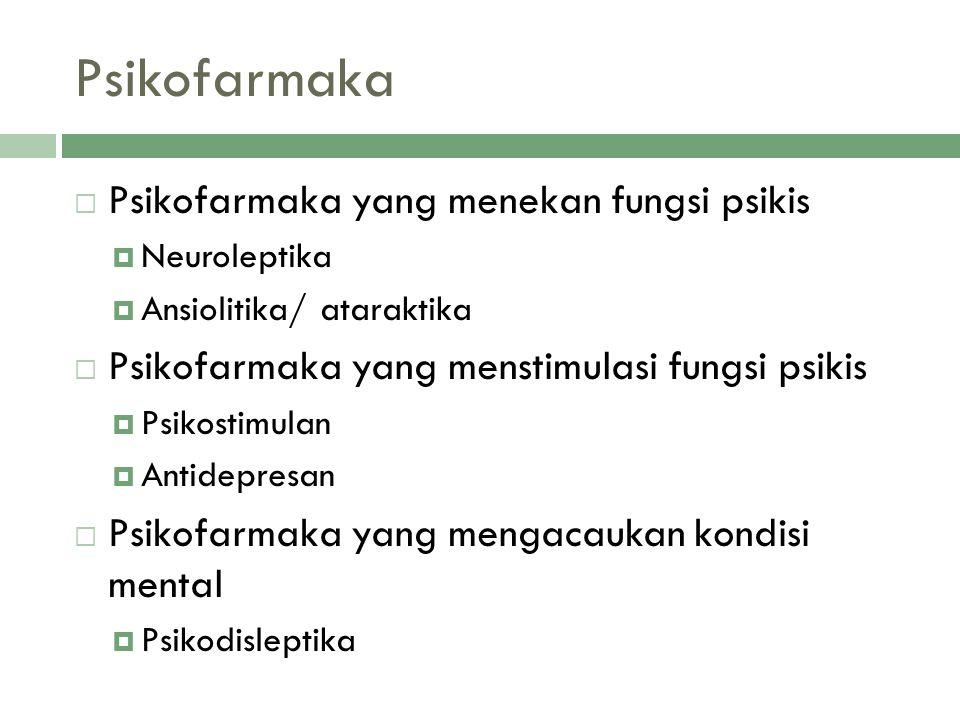 Psikofarmaka  Psikofarmaka yang menekan fungsi psikis  Neuroleptika  Ansiolitika/ ataraktika  Psikofarmaka yang menstimulasi fungsi psikis  Psiko