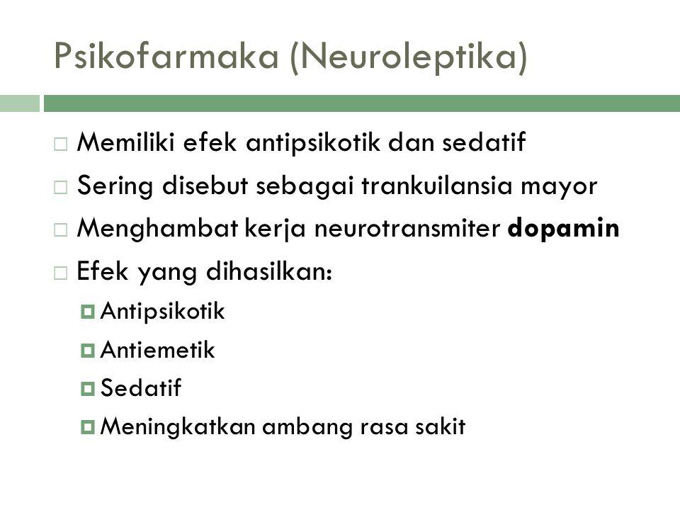 Psikofarmaka (Neuroleptika)  Memiliki efek antipsikotik dan sedatif  Sering disebut sebagai trankuilansia mayor  Menghambat kerja neurotransmiter d