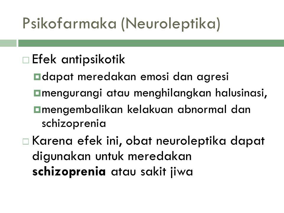 Psikofarmaka (Neuroleptika)  Efek antipsikotik  dapat meredakan emosi dan agresi  mengurangi atau menghilangkan halusinasi,  mengembalikan kelakua