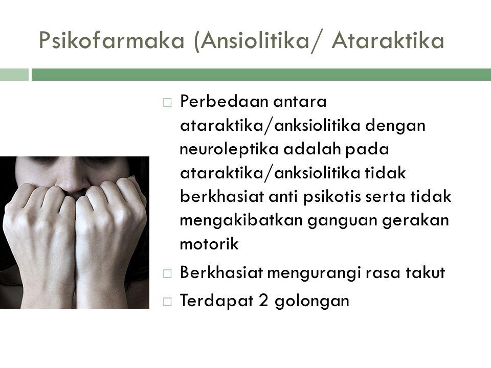 Psikofarmaka (Ansiolitika/ Ataraktika  Perbedaan antara ataraktika/anksiolitika dengan neuroleptika adalah pada ataraktika/anksiolitika tidak berkhas