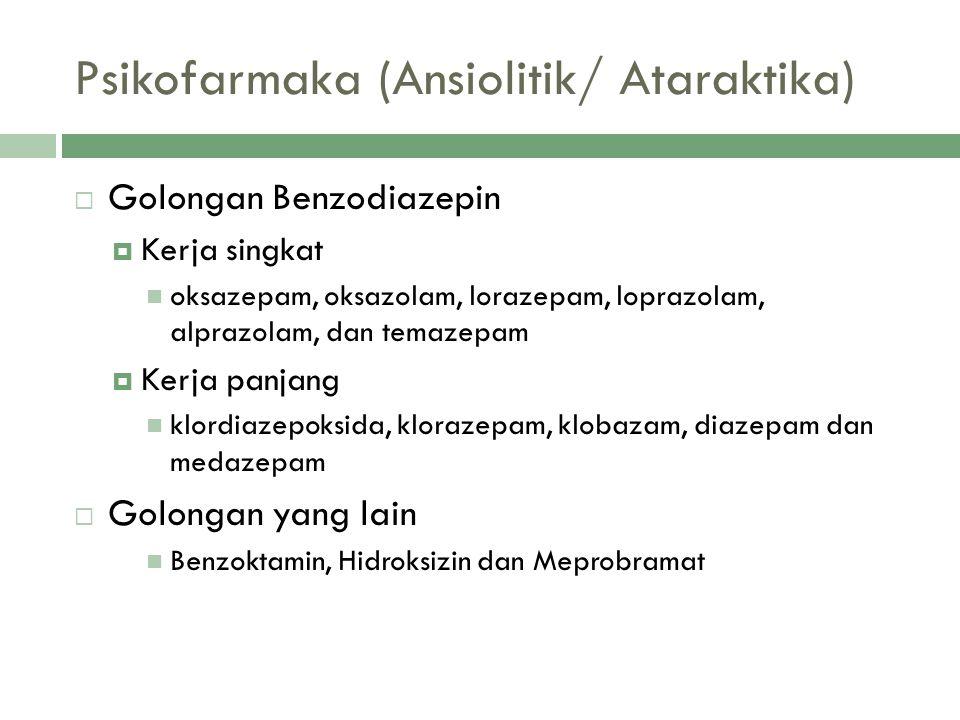 Psikofarmaka (Ansiolitik/ Ataraktika)  Golongan Benzodiazepin  Kerja singkat oksazepam, oksazolam, lorazepam, loprazolam, alprazolam, dan temazepam