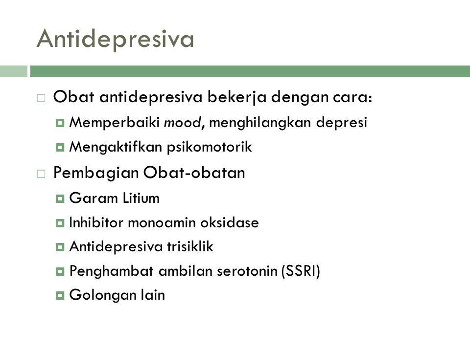 Antidepresiva  Obat antidepresiva bekerja dengan cara:  Memperbaiki mood, menghilangkan depresi  Mengaktifkan psikomotorik  Pembagian Obat-obatan