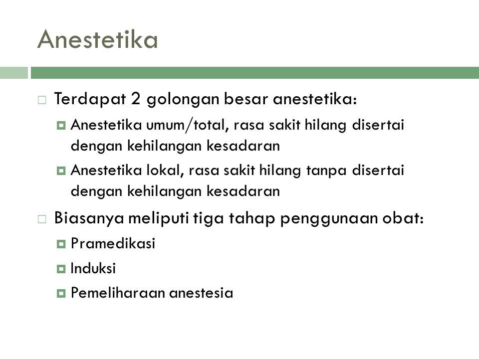 Anestetika  Terdapat 2 golongan besar anestetika:  Anestetika umum/total, rasa sakit hilang disertai dengan kehilangan kesadaran  Anestetika lokal,