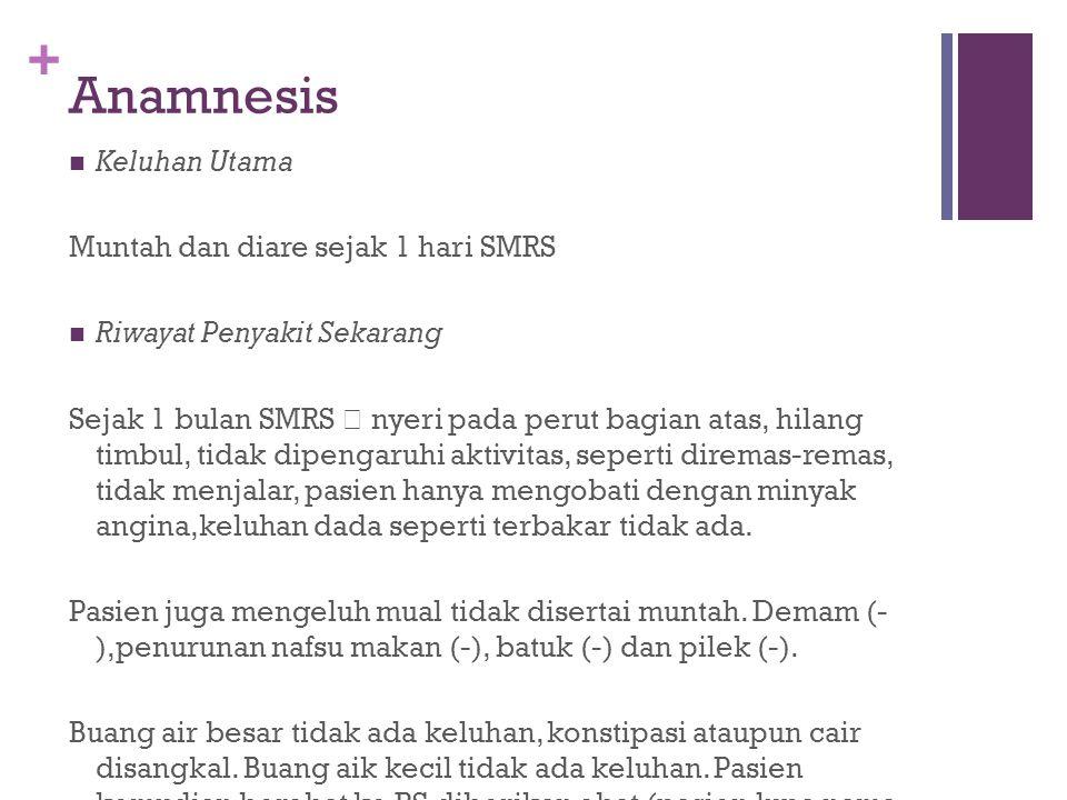 + Anamnesis Keluhan Utama Muntah dan diare sejak 1 hari SMRS Riwayat Penyakit Sekarang Sejak 1 bulan SMRS  nyeri pada perut bagian atas, hilang timbu