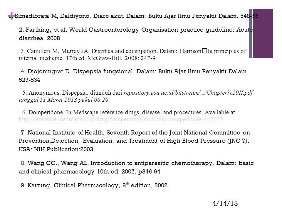 + 4/14/13 1. Simadibrata M, Daldiyono. Diare akut. Dalam: Buku Ajar Ilmu Penyakit Dalam. 548-56 2. Farthing, et al. World Gastroenterology Organisatio