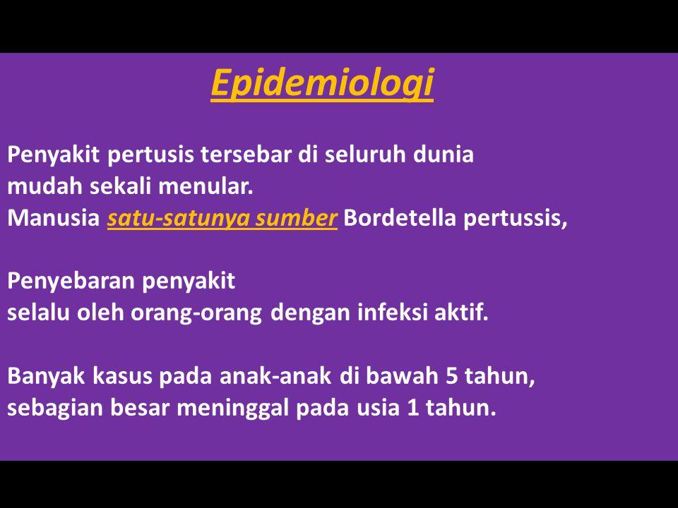 Epidemiologi Penyakit pertusis tersebar di seluruh dunia mudah sekali menular. Manusia satu-satunya sumber Bordetella pertussis, Penyebaran penyakit s