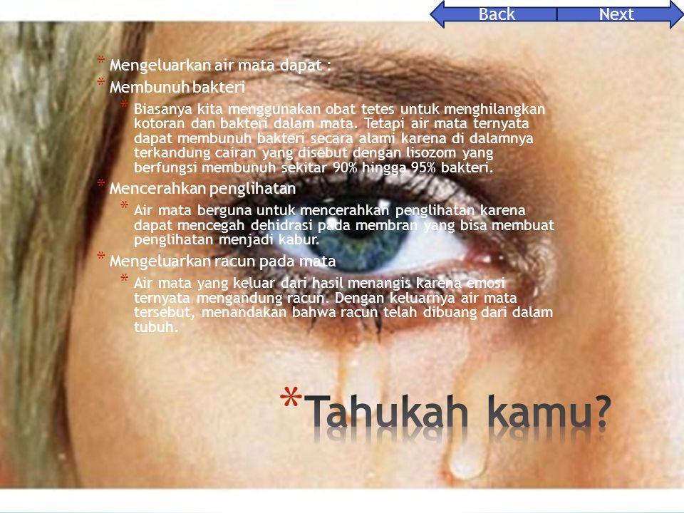 * Mengeluarkan air mata dapat : * Membunuh bakteri * Biasanya kita menggunakan obat tetes untuk menghilangkan kotoran dan bakteri dalam mata.