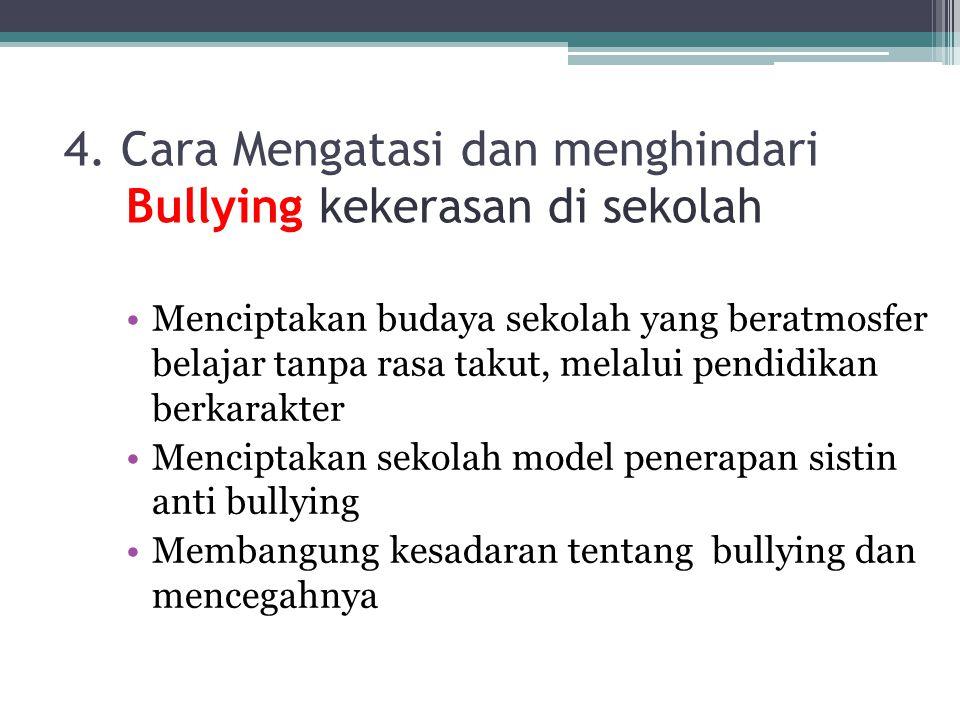 4. Cara Mengatasi dan menghindari Bullying kekerasan di sekolah Menciptakan budaya sekolah yang beratmosfer belajar tanpa rasa takut, melalui pendidik