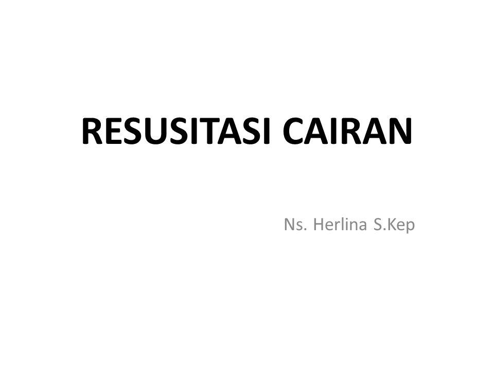 RESUSITASI CAIRAN Ns. Herlina S.Kep