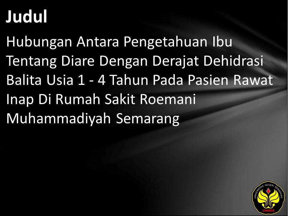 Judul Hubungan Antara Pengetahuan Ibu Tentang Diare Dengan Derajat Dehidrasi Balita Usia 1 - 4 Tahun Pada Pasien Rawat Inap Di Rumah Sakit Roemani Muhammadiyah Semarang