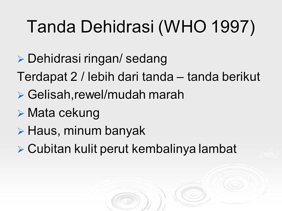 Tanda Dehidrasi (WHO 1997)  Dehidrasi ringan/ sedang Terdapat 2 / lebih dari tanda – tanda berikut  Gelisah,rewel/mudah marah  Mata cekung  Haus,