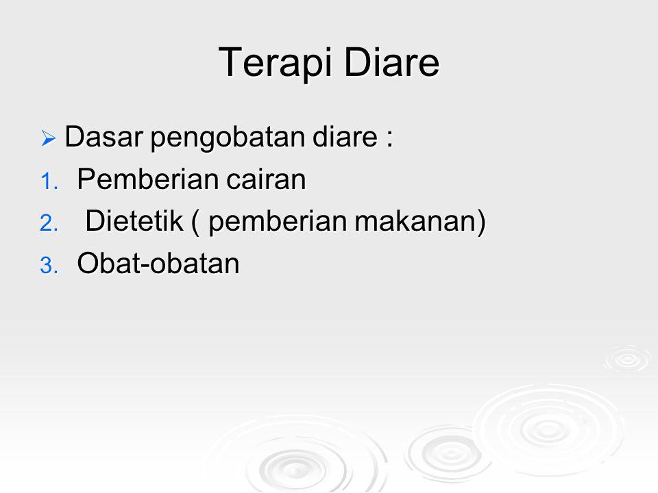 Terapi Diare  Dasar pengobatan diare : 1. Pemberian cairan 2. Dietetik ( pemberian makanan) 3. Obat-obatan
