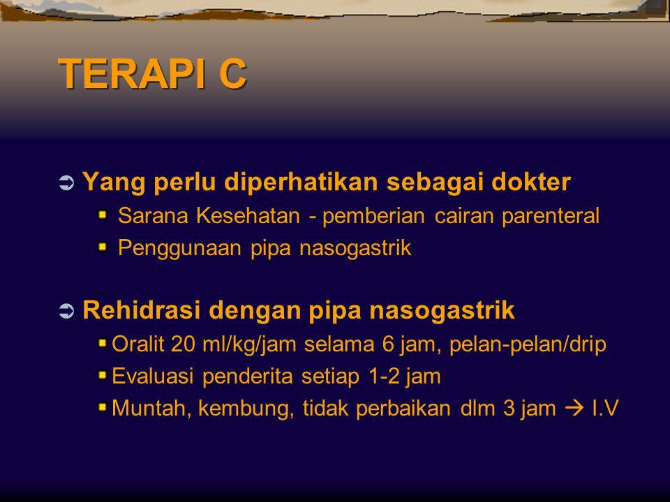 TERAPI C  Yang perlu diperhatikan sebagai dokter Sarana Kesehatan - pemberian cairan parenteral Penggunaan pipa nasogastrik  Rehidrasi dengan pipa n