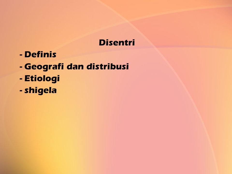 Disentri - Definis - Geografi dan distribusi - Etiologi - shigela