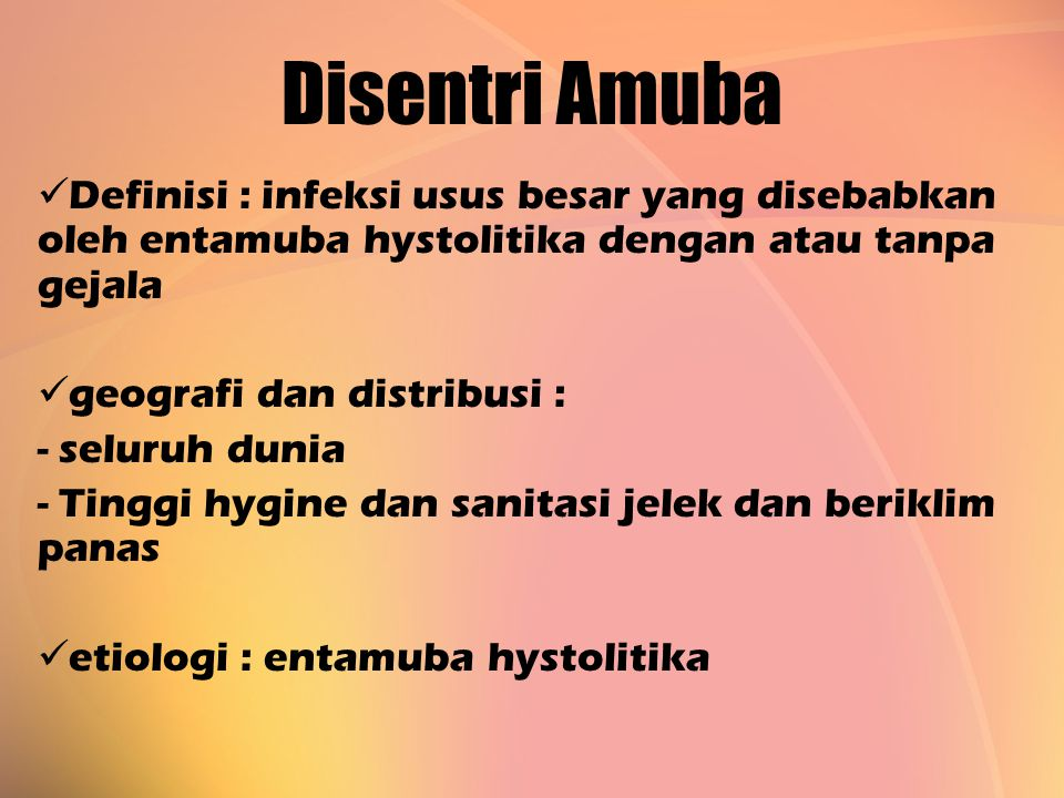 Disentri Amuba Definisi : infeksi usus besar yang disebabkan oleh entamuba hystolitika dengan atau tanpa gejala geografi dan distribusi : - seluruh du