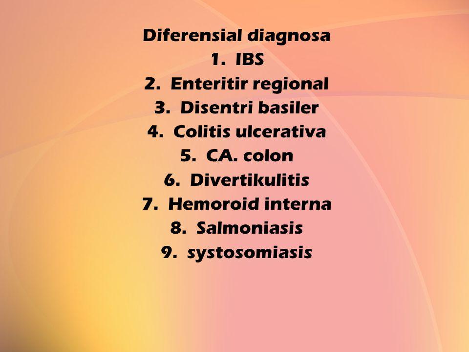 Diferensial diagnosa 1.IBS 2.Enteritir regional 3.Disentri basiler 4.Colitis ulcerativa 5.CA. colon 6.Divertikulitis 7.Hemoroid interna 8.Salmoniasis